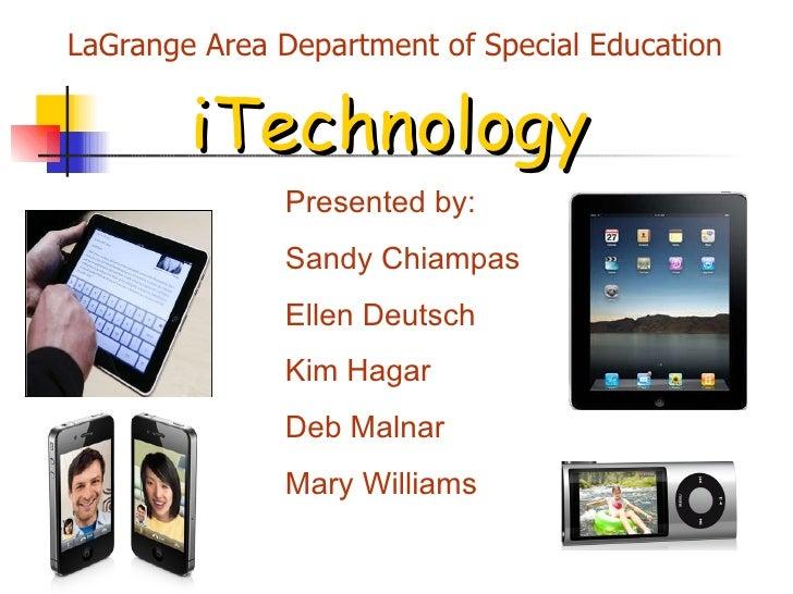LaGrange Area Department of Special Education iTechnology Presented by: Sandy Chiampas  Ellen Deutsch  Kim Hagar Deb Malna...