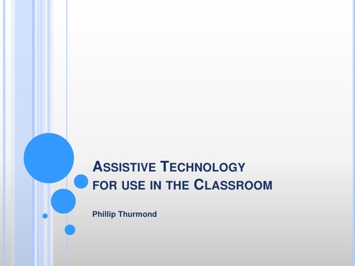Assistive Technology for use in the Classroom  <br />Phillip Thurmond <br />