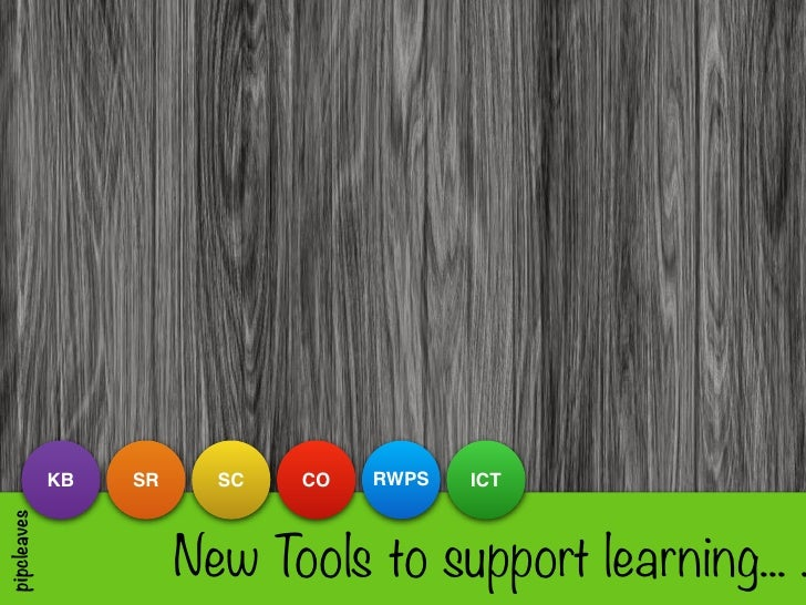 KB   SR     SC   CO   RWPS   ICT                       New Tools to support learning... .pipcleaves