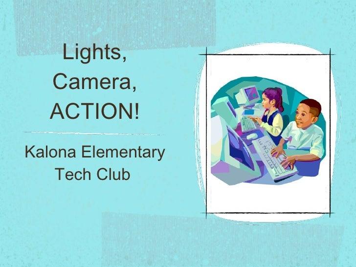 Lights, Camera, ACTION! <ul><li>Kalona Elementary Tech Club  </li></ul>