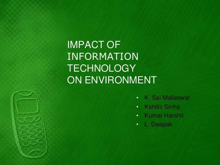 IMPACT OFINFORMATIONTECHNOLOGYON ENVIRONMENT          •   K. Sai Malleswar          •   Kshitiz Sinha          •   Kumar H...