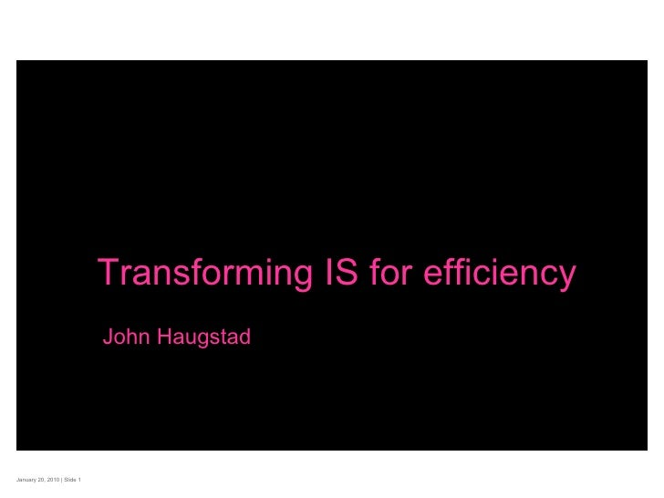 January 20, 2010  | Slide  Transforming IS for efficiency John Haugstad
