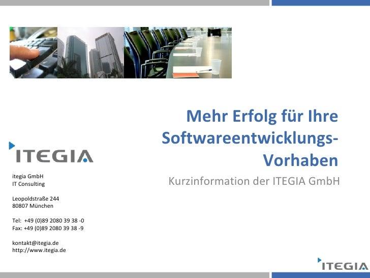Mehr Erfolg für Ihre Softwareentwicklungs-Vorhaben Kurzinformation der ITEGIA GmbH