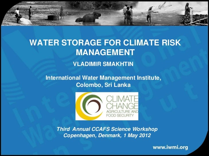 WATER STORAGE FOR CLIMATE RISK         MANAGEMENT            VLADIMIR SMAKHTIN   International Water Management Institute,...