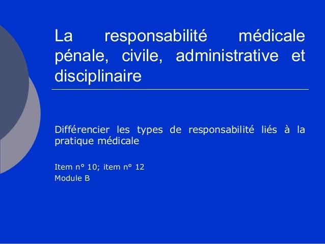 La responsabilité médicale pénale, civile, administrative et disciplinaire Différencier les types de responsabilité liés à...