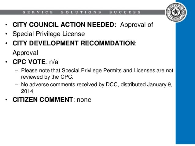 • CITY COUNCIL ACTION NEEDED: Approval of • Special Privilege License • CITY DEVELOPMENT RECOMMDATION: Approval • CPC VOTE...