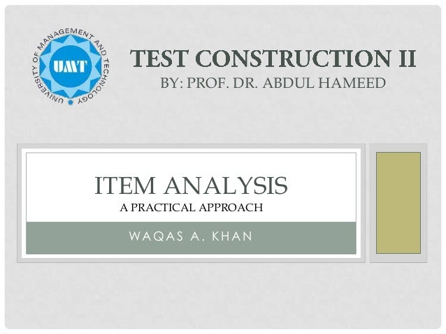 BY: PROF. DR. ABDUL HAMEED  ITEM ANALYSIS A PRACTICAL APPROACH  WAQAS A. KHAN