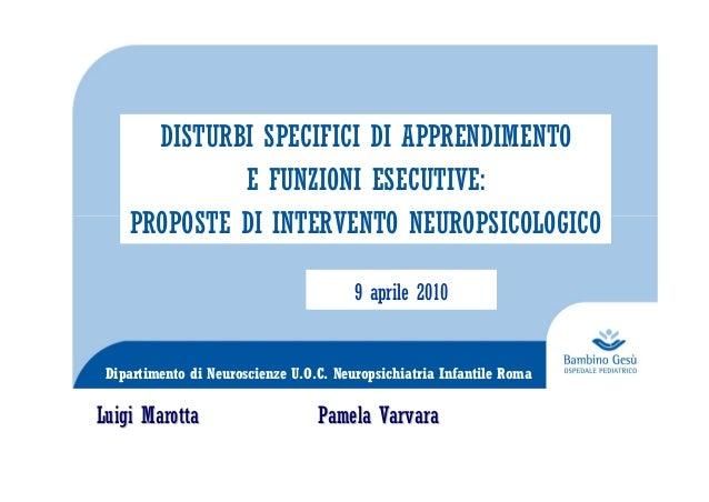 Dipartimento di Neuroscienze U.O.C. Neuropsichiatria Infantile Roma DISTURBI SPECIFICI DI APPRENDIMENTO E FUNZIONI ESECUTI...