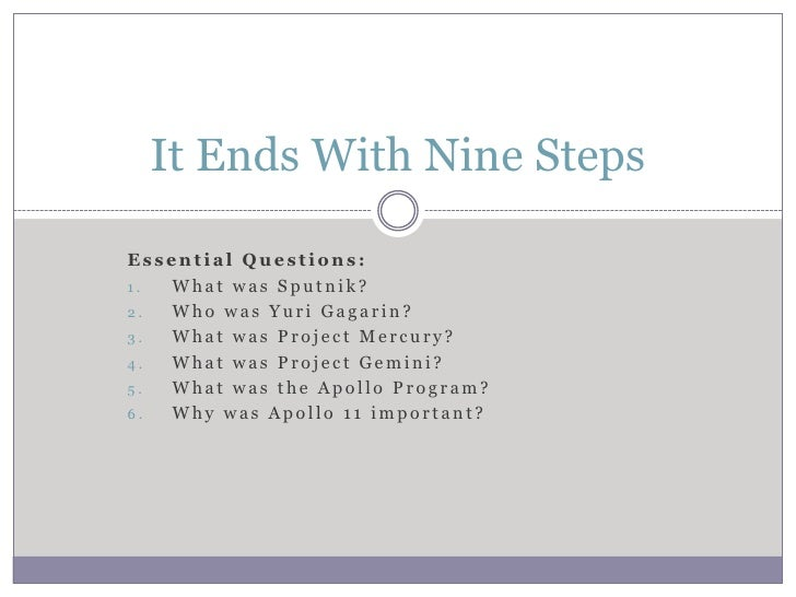 It Ends With Nine Steps  Essential Questions: 1. What was Sputnik? 2. Who was Yuri Gagarin? 3. What was Project Mercury? 4...