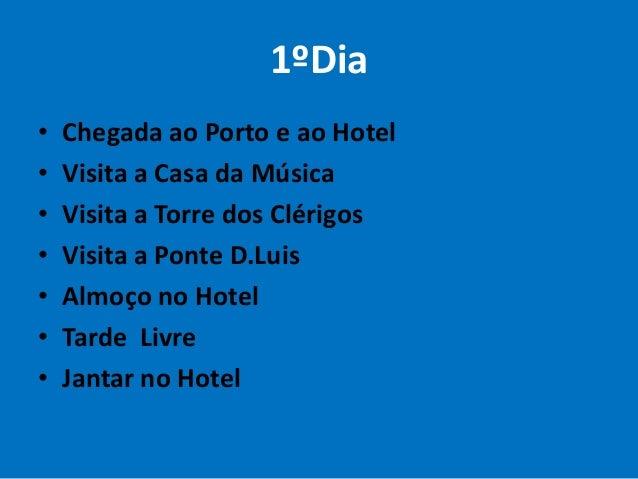1ºDia • • • • • • •  Chegada ao Porto e ao Hotel Visita a Casa da Música Visita a Torre dos Clérigos Visita a Ponte D.Luis...