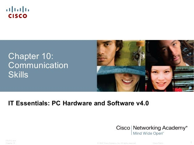 © 2007 Cisco Systems, Inc. All rights reserved. Cisco Public ITE PC v4.0 Chapter 10 1 Chapter 10: Communication Skills IT ...
