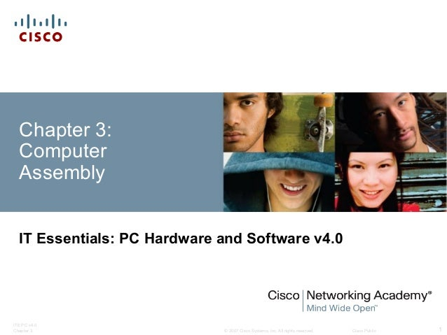 © 2007 Cisco Systems, Inc. All rights reserved. Cisco Public ITE PC v4.0 Chapter 3 1 Chapter 3: Computer Assembly IT Essen...