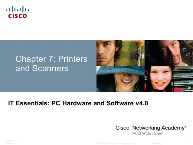 © 2007 Cisco Systems, Inc. All rights reserved. Cisco Public ITE PC v4.0 Chapter 7 1 Chapter 7: Printers and Scanners IT E...