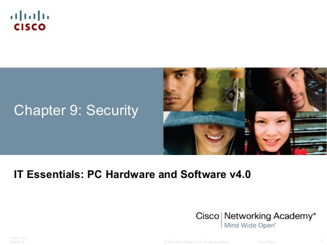 © 2007 Cisco Systems, Inc. All rights reserved. Cisco Public ITE PC v4.0 Chapter 9 1 Chapter 9: Security IT Essentials: PC...