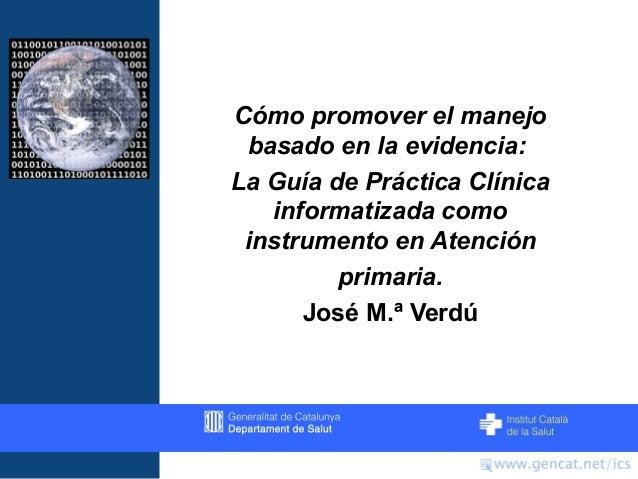 el manejoCómo promover el manejobasado en la evidencia:La Guía de Práctica Clínicainformatizada comoinstrumento en Atenció...
