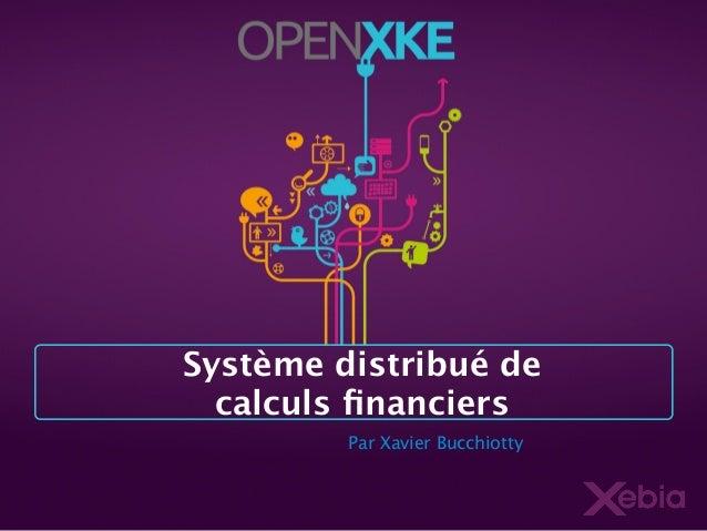Système distribué de calculs financiers Par Xavier Bucchiotty