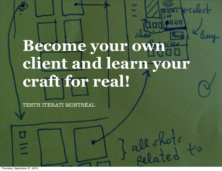 Become your own                client and learn your                craft for real!                TENTH ITERATI MONTRÉALT...