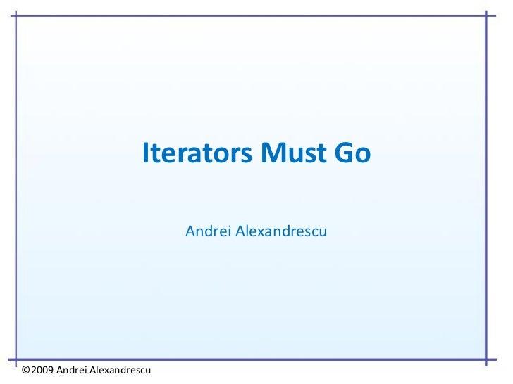 Iterators Must Go                            Andrei Alexandrescu©2009 Andrei Alexandrescu