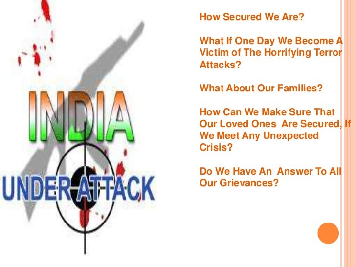 How Secured We Are? <br />What If One Day We Become A Victim of The Horrifying Terror Attacks?<br />What About Our Familie...