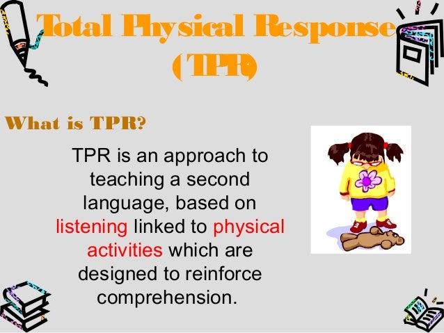 total physical response Het moet ongeveer in 1987 geweest zijn dat ik voor het eerst hoorde over tpr of taalleren door handelen ik werkte toen in de poort-beraber, een integratiecentrum.