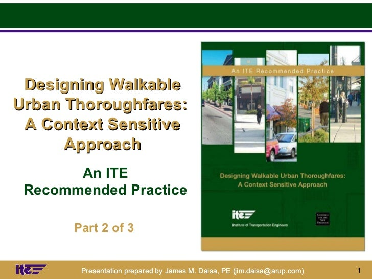 Designing Walkable Urban Thoroughfares:  A Context Sensitive Approach An ITE Recommended Practice Part 2 of 3
