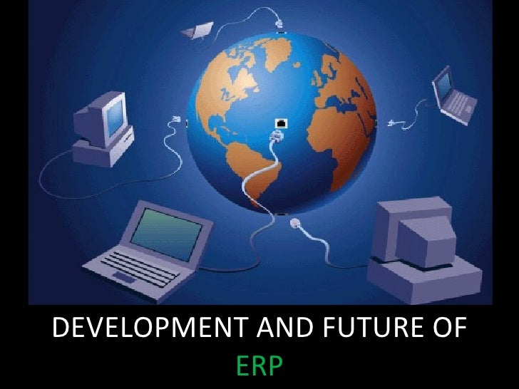 DEVELOPMENT AND FUTURE OF  ERP