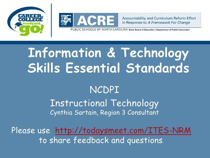 Information & Technology   Skills Essential Standards                 NCDPI        Instructional Technology        Cynthia...