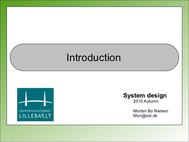 Introduction               System design                  2010 Autumn                  Morten Bo Nielsen                  ...