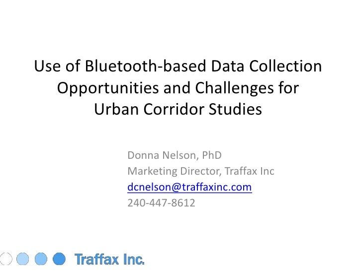 Use of Bluetooth-based Data Collection Opportunities and Challenges forUrban Corridor Studies<br />Donna Nelson, PhD<br />...