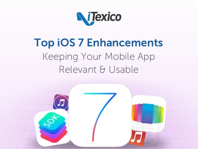Top iOS 7 Enhancements Keeping Your Mobile App Relevant & Usable