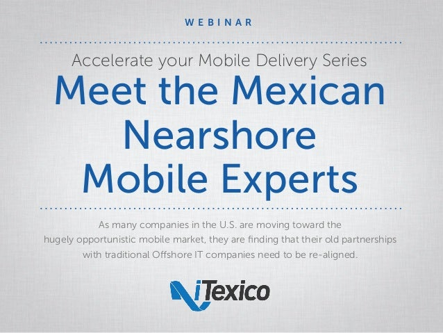Accelerate your Mobile Delivery Series Meet the Mexican Nearshore Mobile Experts As many companies in the U.S. are moving ...