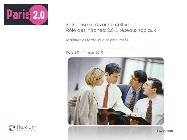 Entreprise et diversité culturelleRôle des intranets 2.0 & réseaux sociauxMaîtriser les facteurs clés de succèsParis 2.0 -...