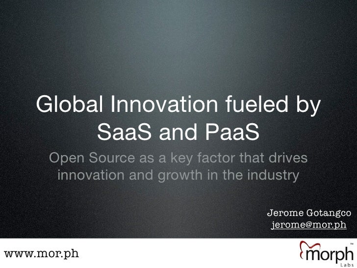 Global Innovation fueled by          SaaS and PaaS      Open Source as a key factor that drives       innovation and growt...