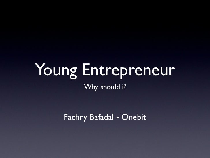 Young Entrepreneur        Why should i?   Fachry Bafadal - Onebit