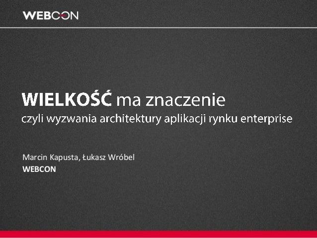 #IT fest 2013 - Wielkość ma znaczenie. Wyzwania architektury aplikacji dla rynku enterprise.