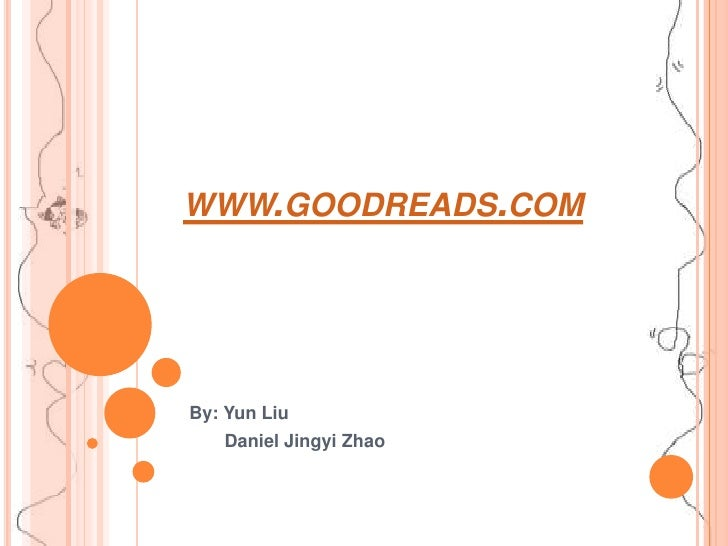 www.goodreads.com<br />By: Yun Liu<br />       Daniel Jingyi Zhao<br />