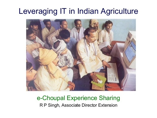Leveraging IT in Indian Agriculture     e-Choupal Experience Sharing      R P Singh, Associate Director Extension