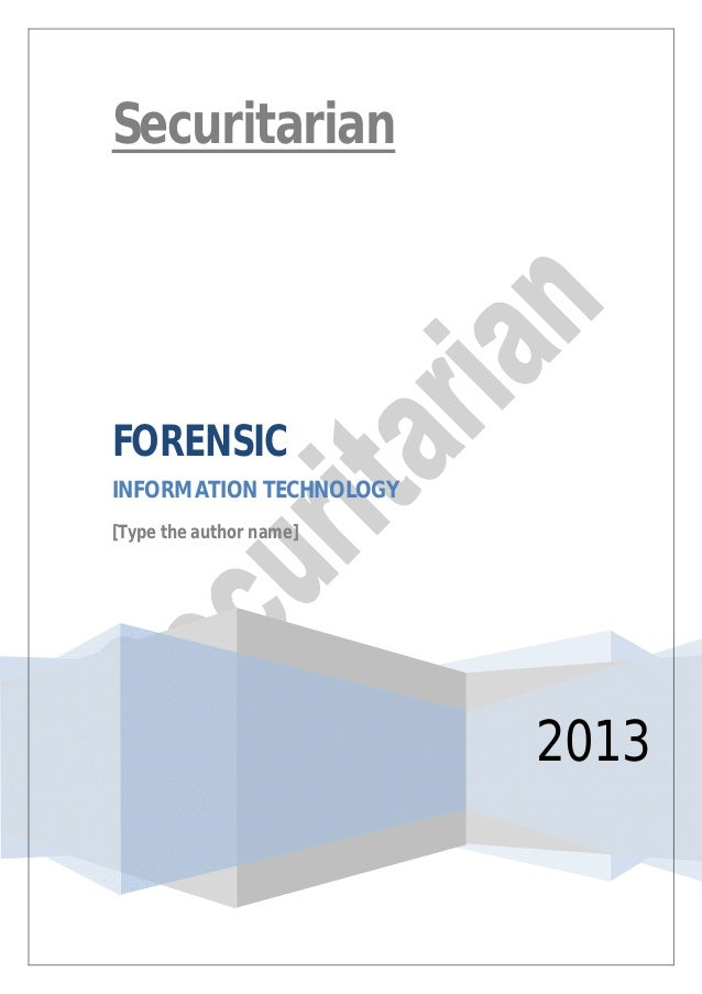 SecuritarianFORENSICINFORMATION TECHNOLOGY[Type the author name]                         2013