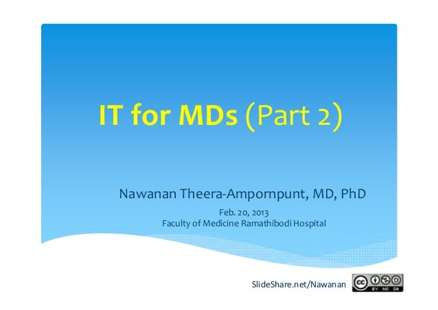 IT for MDs (Part 2) Nawanan Theera‐Ampornpunt, MD, PhD                    Feb. 20, 2013      Faculty of Medicine Ramathibo...
