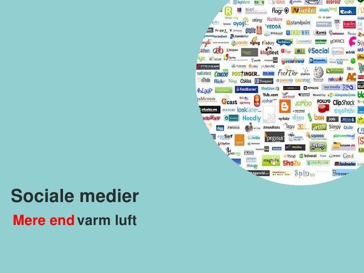 Sociale medier<br />   varm luft<br />Mere end <br />