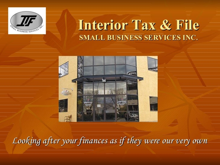 Interior Tax & File SMALL BUSINESS SERVICES INC. Looking after your finances as if they were our very own