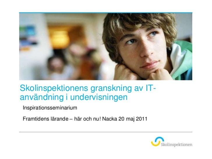 Skolinspektionens granskning av IT-användning i undervisningen<br />Inspirationsseminarium <br />Framtidens lärande – här ...