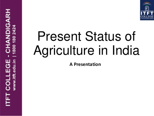 Present Status of Agriculture in India A Presentation