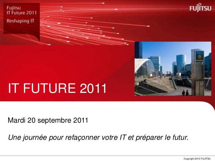 IT FUTURE 2011<br />Mardi 20 septembre 2011<br />Unejournée pour refaçonnervotre IT et préparer le futur.<br />