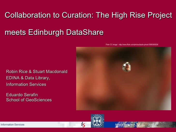 Collaboration to Curation: The High Rise Project meets Edinburgh DataShare   Robin Rice & Stuart Macdonald  EDINA & Data L...