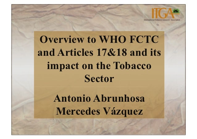 Overview to WHO FCTCand Articles 17&18 and its  impact on the Tobacco          Sector   Antonio Abrunhosa   Mercedes Vázquez