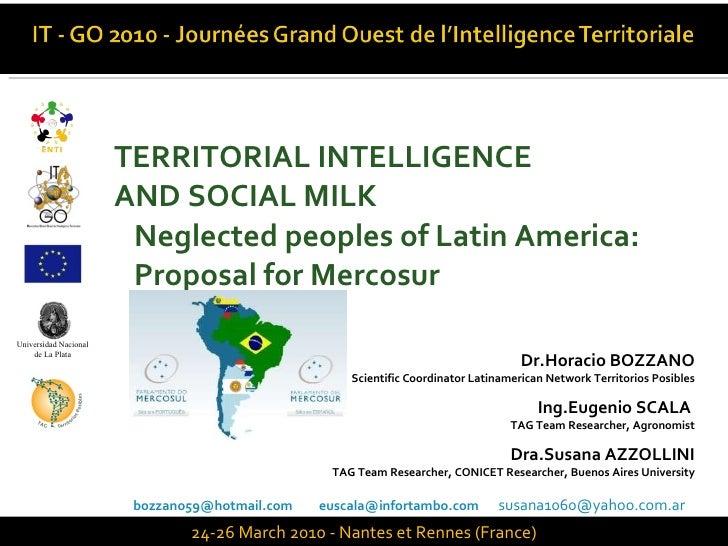 <ul><li>TERRITORIAL INTELLIGENCE  </li></ul><ul><li>AND SOCIAL MILK </li></ul><ul><li>Neglected peoples of Latin America: ...