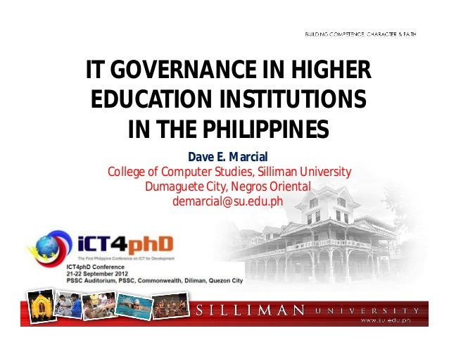 IT GOVERNANCE IN HIGHEREDUCATION INSTITUTIONSIN THE PHILIPPINESDave E. MarcialCollege of Computer Studies, Silliman Univer...