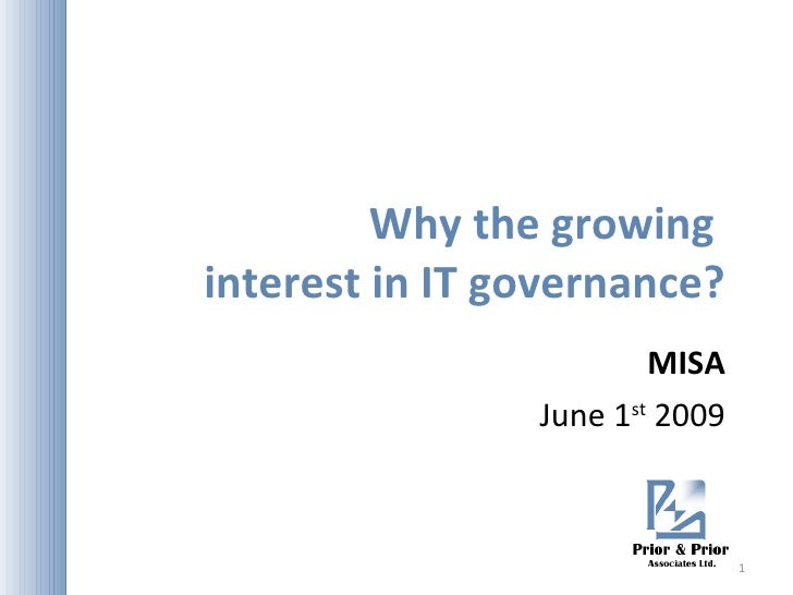 Why the growing  interest in IT governance? MISA June 1 st  2009