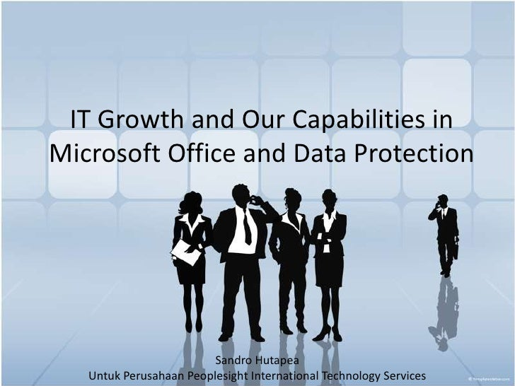 IT Growth and Our Capabilities in Microsoft Office and Data Protection <br />SandroHutapea<br />Untuk Perusahaan Peoplesig...